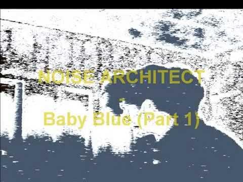 Noise Architect - Baby Blue (Part 1)