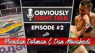 The Obviously Fight Talk Podcast #2 - Brendan Dorman and Dan Movahedi