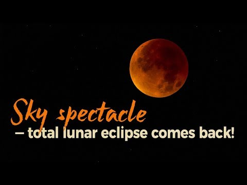 Live: Sky spectacle—total lunar eclipse comes back! 2018月全食罕见来袭