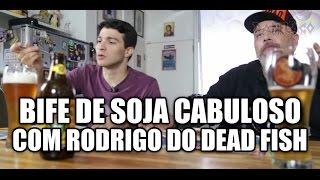 Panelaço com João Gordo - Bife de soja cabuloso com Rodrigo (Dead Fish)