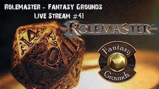 ⦾ Fantasy Grounds 'Rolemaster' ⦾ (Stream #41)