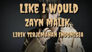 Like I Would - Zayn Malik (Lirik Terjemahan Indonesia)🎵🎶