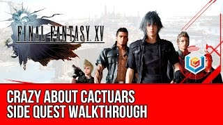 Final Fantasy XV Walkthrough - Crazy about Cactuars Side Quest Guide/Gameplay/Let's Play
