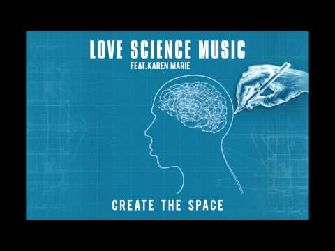 'Create the Space'   ~  Love Science Music ft. Karen Marie