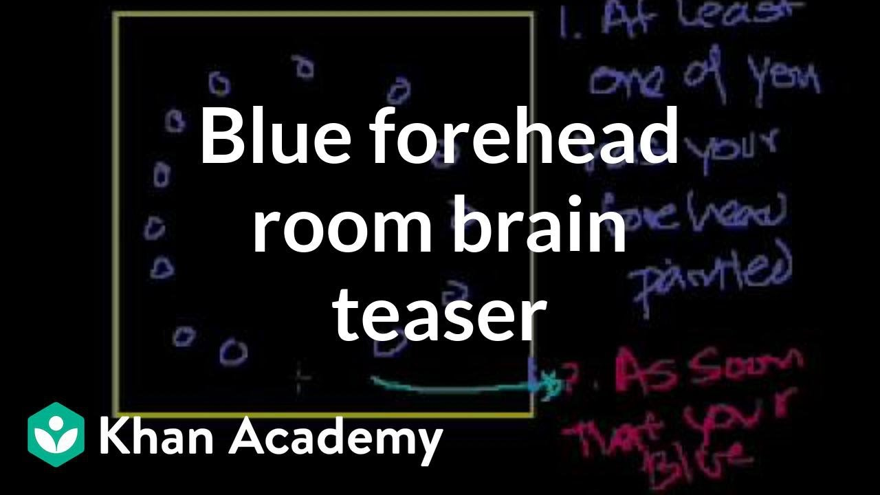 Blue forehead room brain teaser | Puzzles | Math for fun and glory | Khan Academy