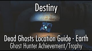 Destiny - Dead Ghost Locations - Earth - Ghost Hunter Achievement/Trophy