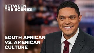 South African vs. American Culture - Between the Scenes | The Daily Show