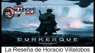 Dunkerque la Reseña de Horacio Villalobos