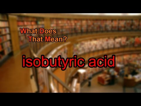 What does isobutyric acid mean?