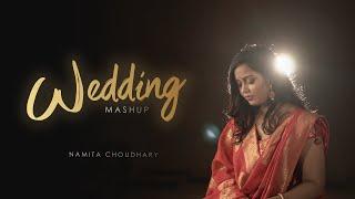 Wedding Mashup - Namita Choudhary | Kabira | Latthe Di Chadar | Dilbaro | Madhaniyan