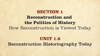 MOOC | Reconstruction Historiography Today | The Civil War and Reconstruction, 1865-1890 | 3.1.6