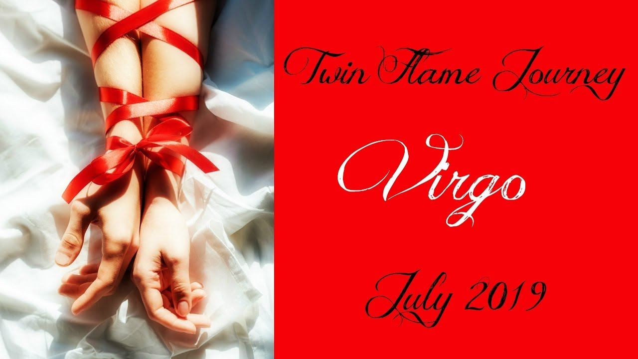 Virgo - Apologies   but have they changed? - Twin Flame Journey July 2019