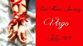 Virgo - Apologies...but have they changed? - Twin Flame Journey July 2019