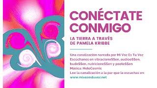 CONÉCTATE CONMIGO   Una canalización de La Tierra a través de Pamela Kribbe