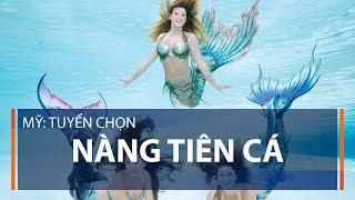 Mỹ: Tuyển chọn nàng tiên cá | VTC1