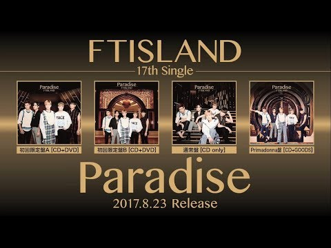 FTISLAND - 17th SINGLE「Paradise」全曲ダイジェスト