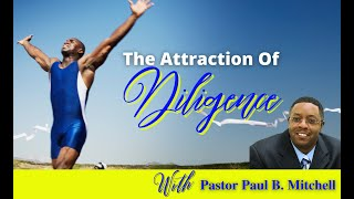 The Attraction of Diligence | Pastor PBM