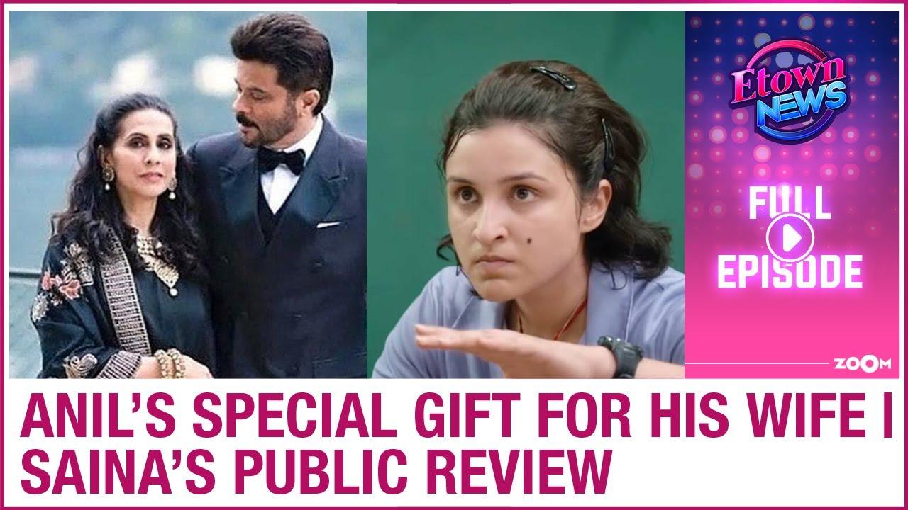 Anil Kapoor's INR 1 crore gift to wife Sunita | Parineeti's Saina film's public review | E-Town News