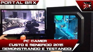 PC Gamer Custo e Beneficio 2015 Demonstrando e testando!