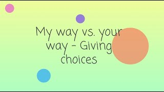 My Way vs Your Way   Giving Choices