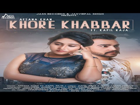 Khore Khabbar | (FULL Song) | Afsana Khan Ft. Kapil Raja | New Punjabi Songs 2018