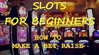 SLOTS FOR BEGINNERS: How to Make a Bet Raise