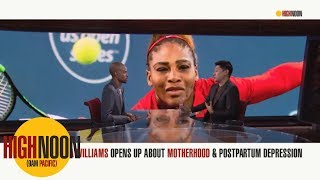 Serena Williams opens up about motherhood & postpartum depression | High Noon | ESPN
