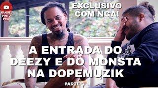 NGA - A Entrada Do Deezy E Do Monsta Na DopeMuzik! (Parte 4)