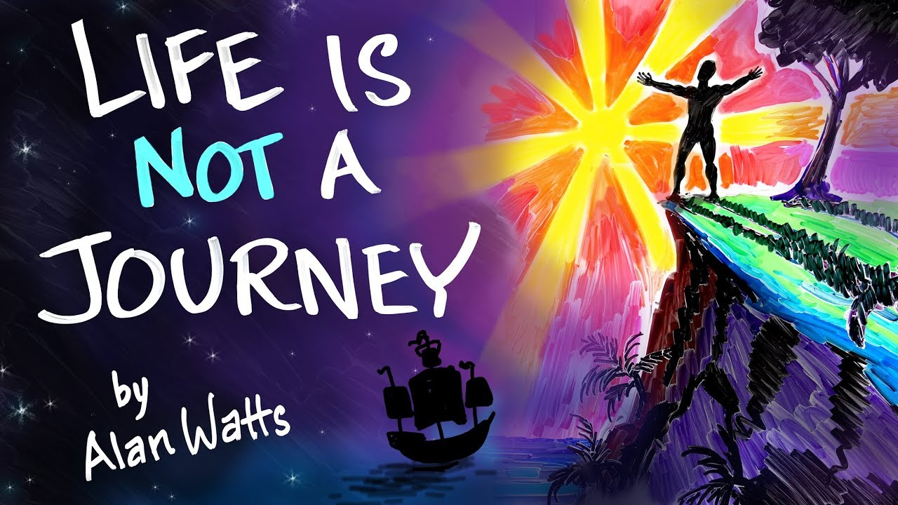 life is not a journey alan watts youtube