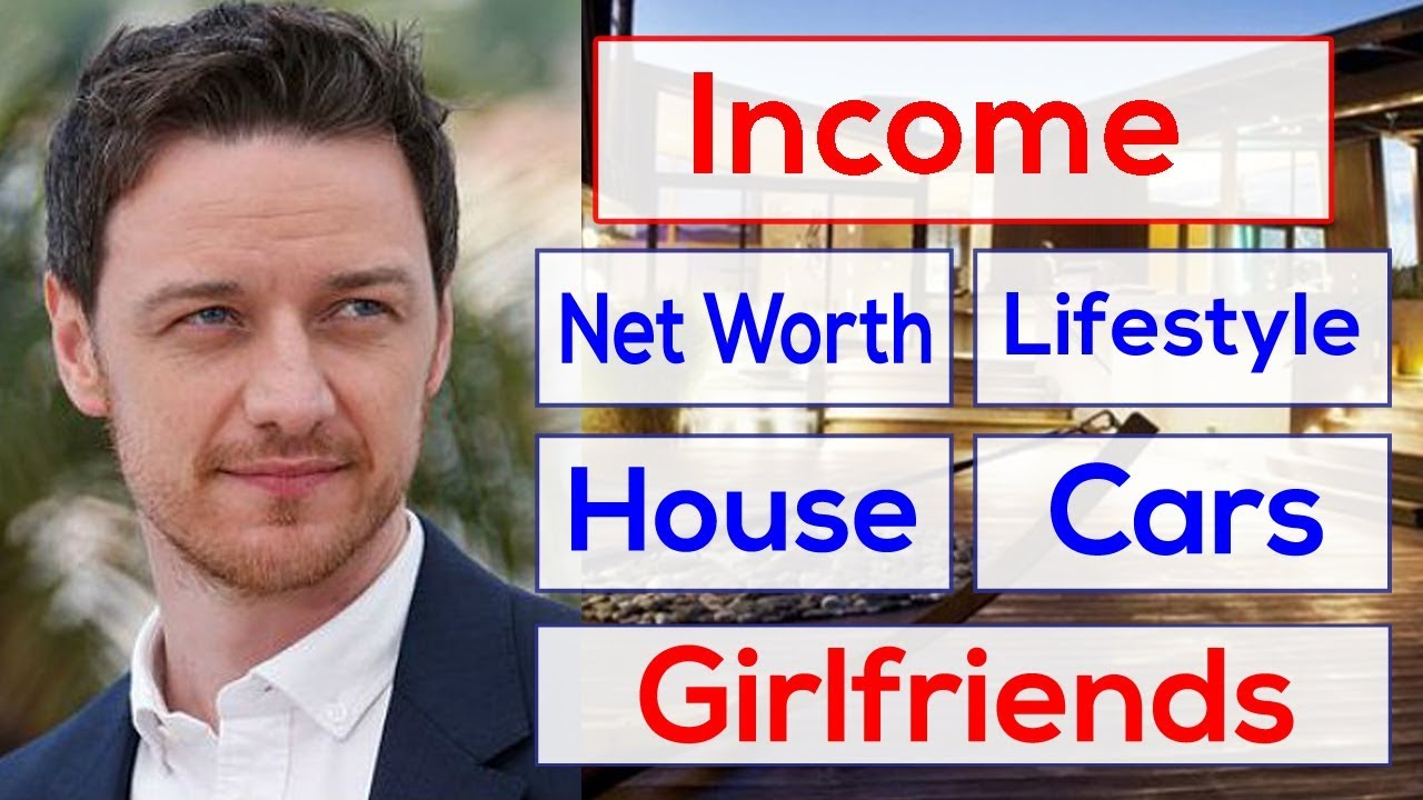 James mcavoy net worth, income, girlfriends, house and ...