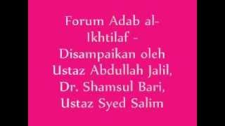 Forum Adab Ikhtilaf - Ustaz Abdullah Jalil, Dr. Shamsul Bari, Ustaz Syed Salim