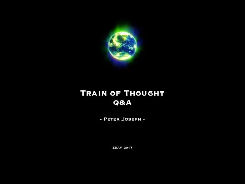 "Peter Joseph ""Train of Thought"" and Q & A Session 