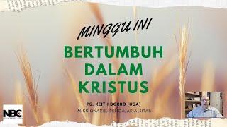 12 Juli Indonesian service: Bertumbuh dalam Kristus ~ Ps. Keith Sorbo