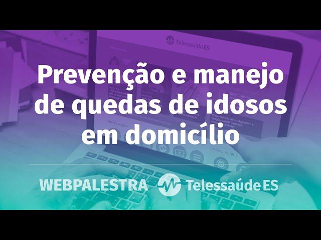 Webpalestra: Prevenção e manejo de quedas de idosos em domicílio