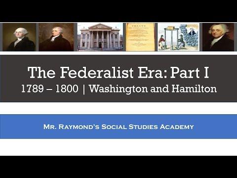 Federalist Era: Part I - Washington and Hamilton - 1789 - 1800