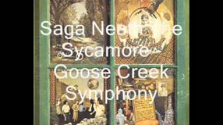 Goose Creek Symphony - Saga Neath The Sycamore