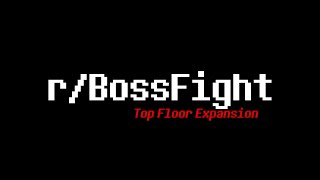 r/BossFight 5 - Top Floor Expansion