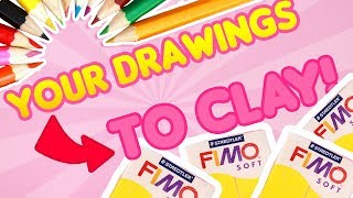 Making YOUR DRAWINGS TO CLAY!! - POLYMER CLAY challenge