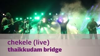 Chekele - Thaikkudam Bridge Live - Kappa TV