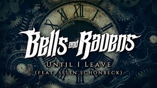 Until I Leave (feat. Selin Schönbeck) [Lyric Video] | Bells and Ravens