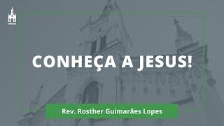 Conheça A Jesus! - Rev. Rosther Guimarães Lopes - Culto Matutino - 17/05/2020