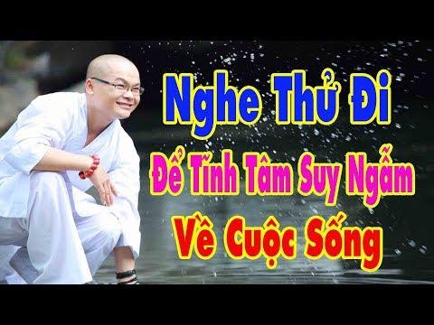 Nghe Thử Đi Để Tĩnh Tâm Suy Ngẫm Về Cuộc Sống | Bài Hát Nhạc Phật Giáo Hay Nhất 2017 Thích Thiên Ân