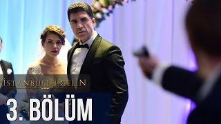 İstanbullu Gelin 3. Bölüm