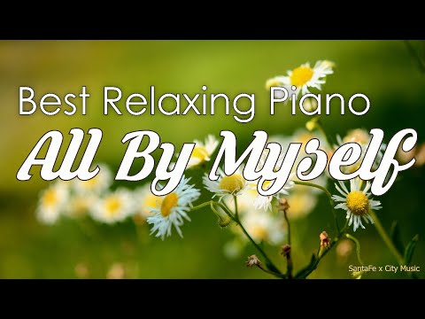 All By Myself  Best relaxing piano, Beautiful Piano Music | City Music