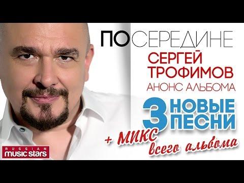 Сергей Трофимов —Анонс Альбома - Посередине 3 Новые песни + Микс (Превью)