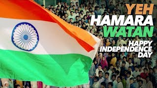 Yeh Hamara Watan Video Song | Happy Independence Day