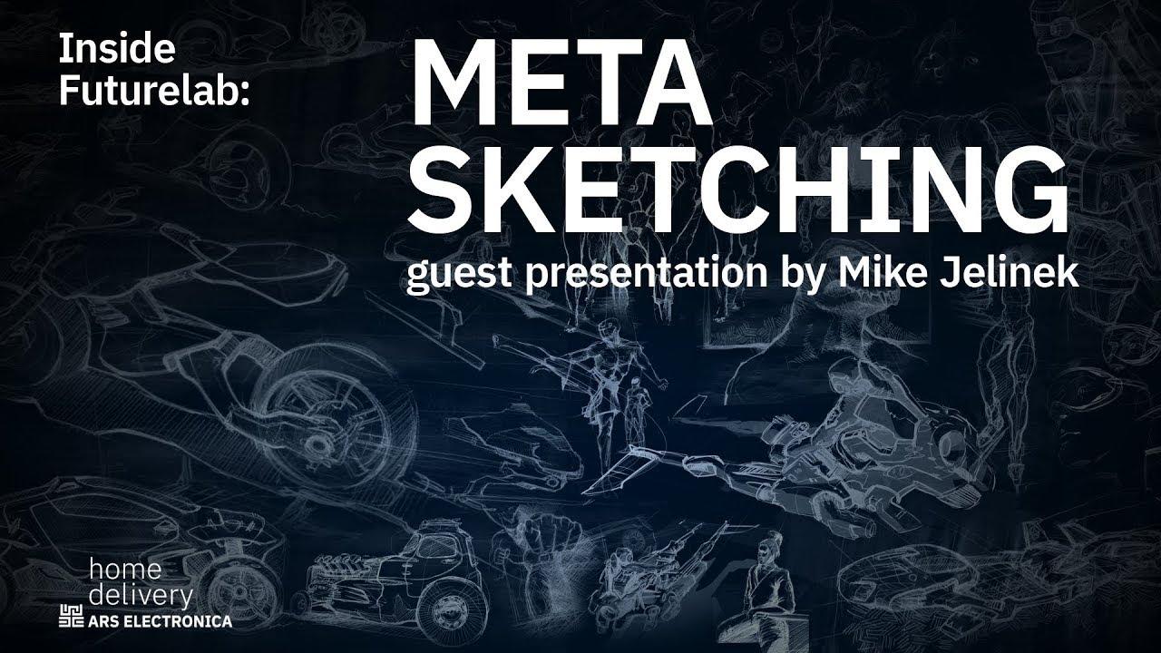 Inside Futurelab: Meta Sketching – guest presentation by artist and designer Mike Jelinek
