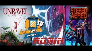 Cabine Gamer TV 93 - Games Indies! - Unravel,Ronin e Stereo Aereo!