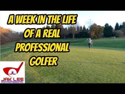 A WEEK IN THE LIFE OF A REAL PROFESSIONAL GOLFER