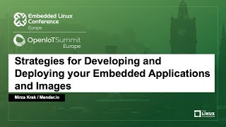 Strategies for Developing and Deploying your Embedded Applications and Images - Mirza Krak